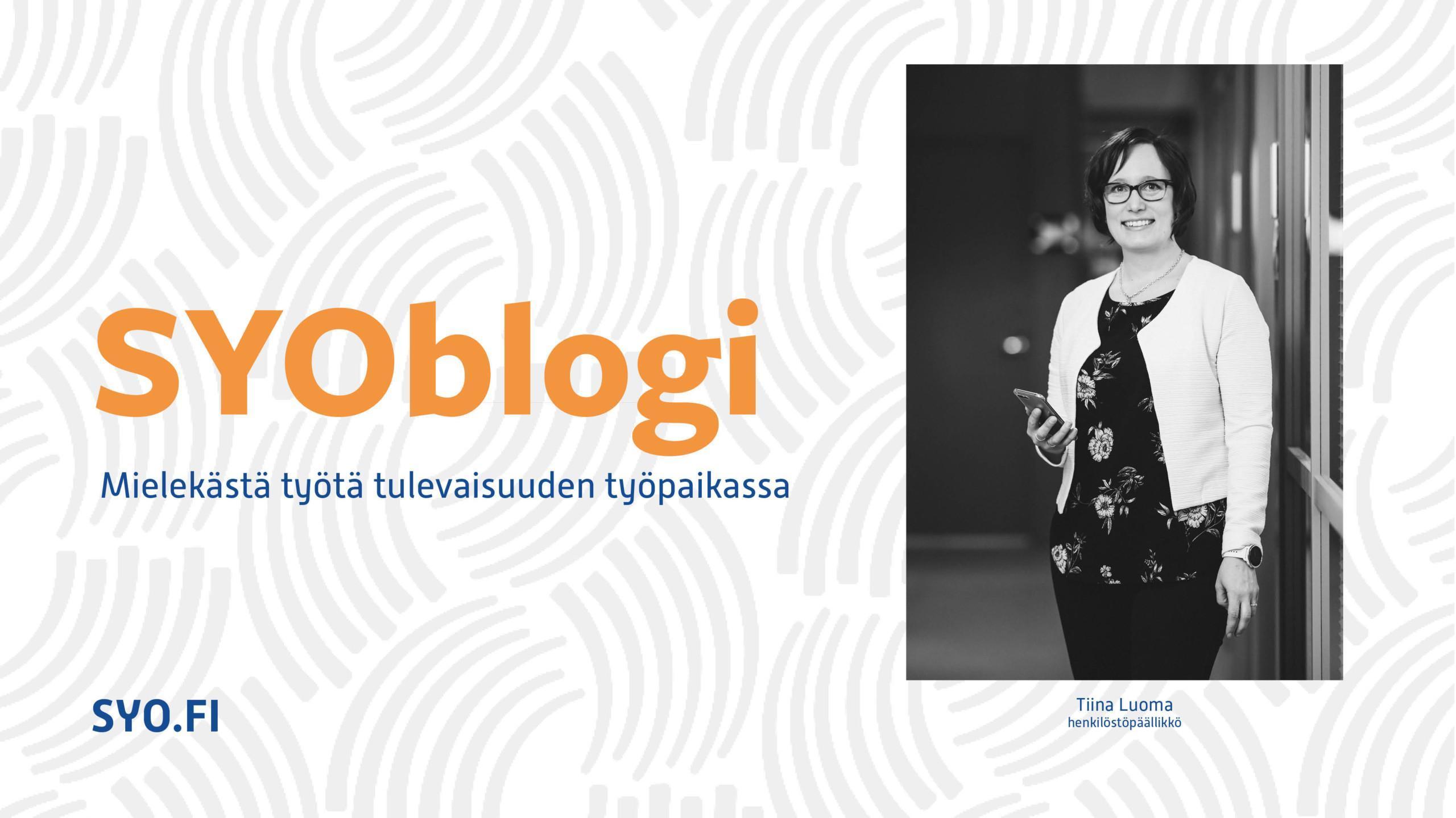 SYOBlogi: Mielekästä työtä tulevaisuuden työpaikassa. Tiina Luoma, henkilöstöpäällikkö.