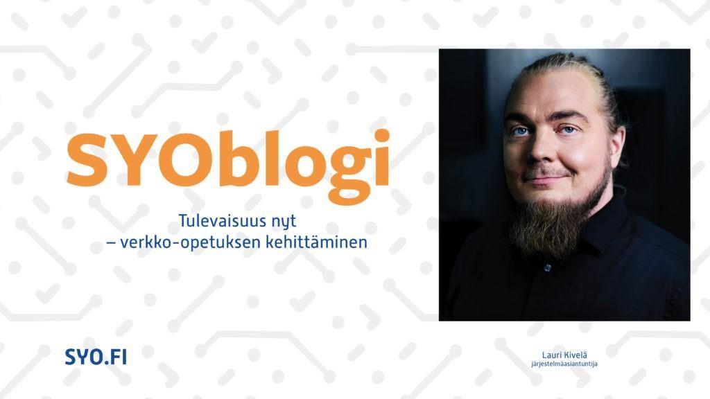 SYOblogi: Tulevaisuus nyt - verkko-opetuksen kehittäminen. Lauri Kivelä, järjestelmäasiantuntija.