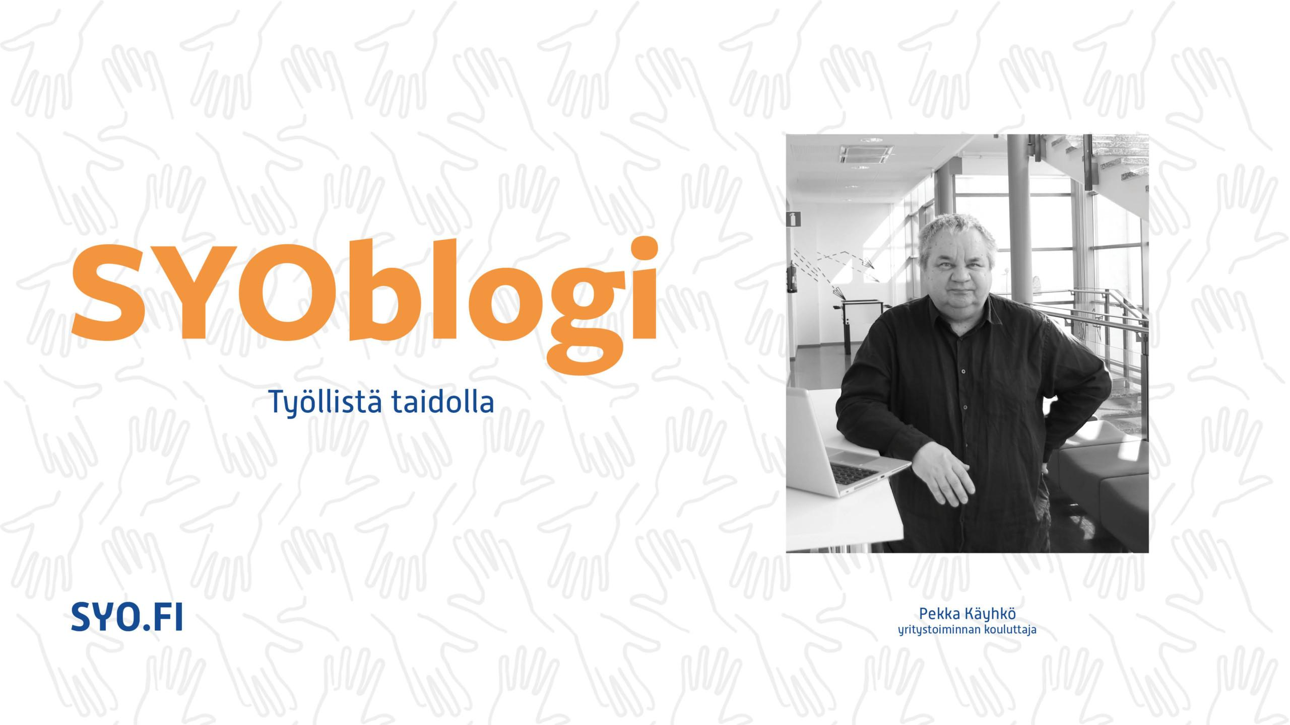 SYOblogi: Työllistä taidolla, Pekka Käyhkö.