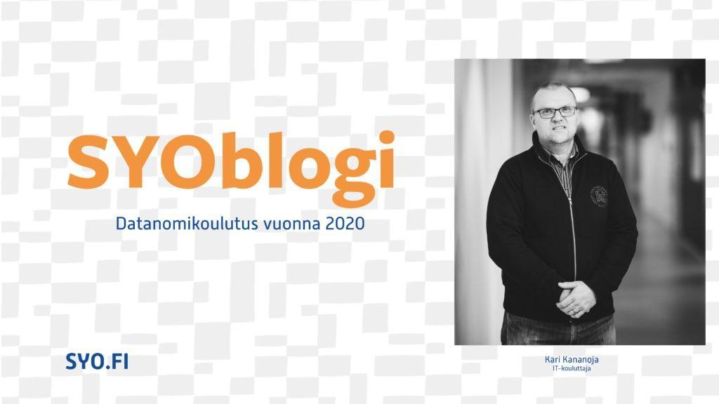 SYOblogi: Datanomikoulutus vuonna 2020. Kari Kananoja, IT-kouluttaja.