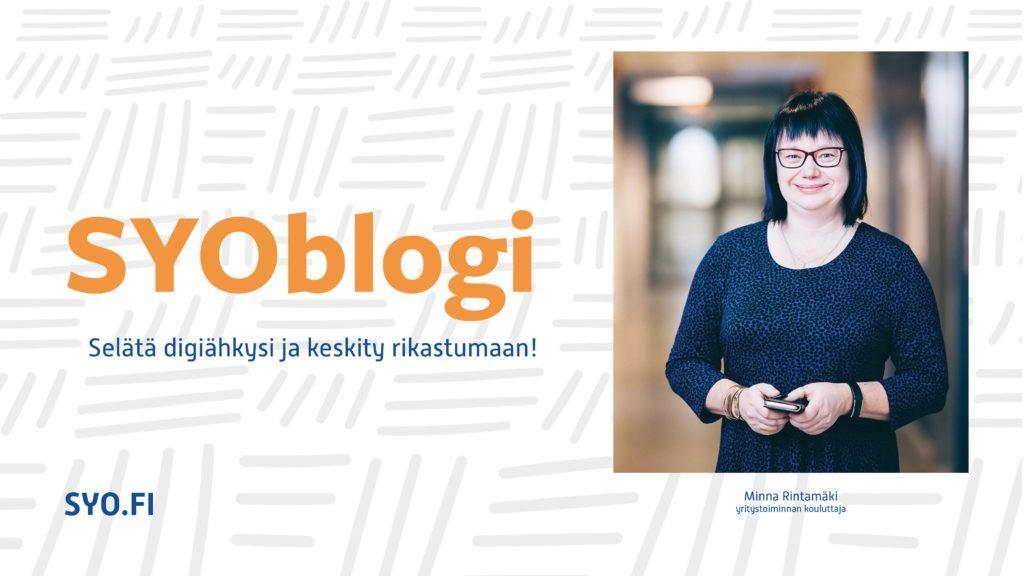 SYOblogi: Selätä digiähkysi ja keskity rikastumaan! Minna Rintamäki, yritystoiminnan kouluttaja.