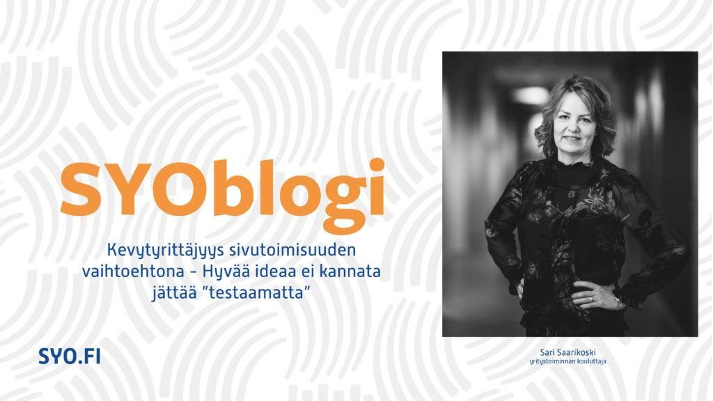 SYOblogi: Kevytyrittäjyys sivutoimisuuden vaihtoehtona - Hyvää ideaa ei kannata jättää testaamatta. Sari Saarikoski, yritystoiminnan kouluttaja.
