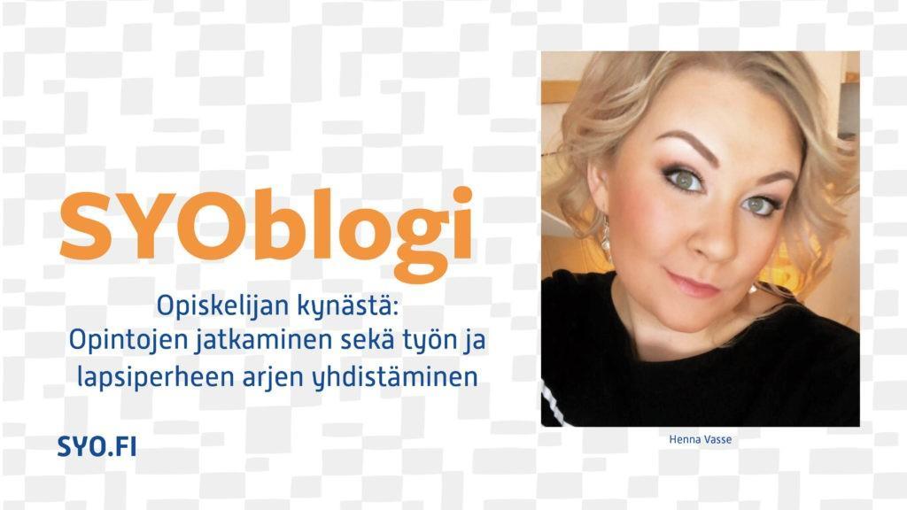SYOBlogi: Opiskelijan kynästä: Opintojen jatkaminen sekä työn ja lapsiperheen arjen yhdistäminen. Henna Vasse.