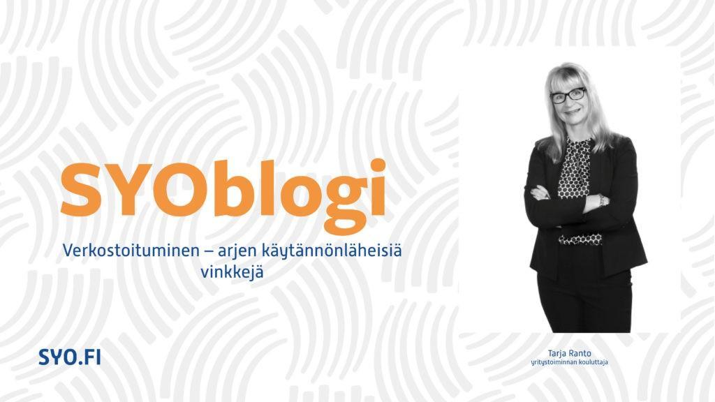 SYOblogi: Verkostoituminen - arjen käytännönläheisiä vinkkejä. Tarja Ranto, yritystoiminnan kouluttaja.