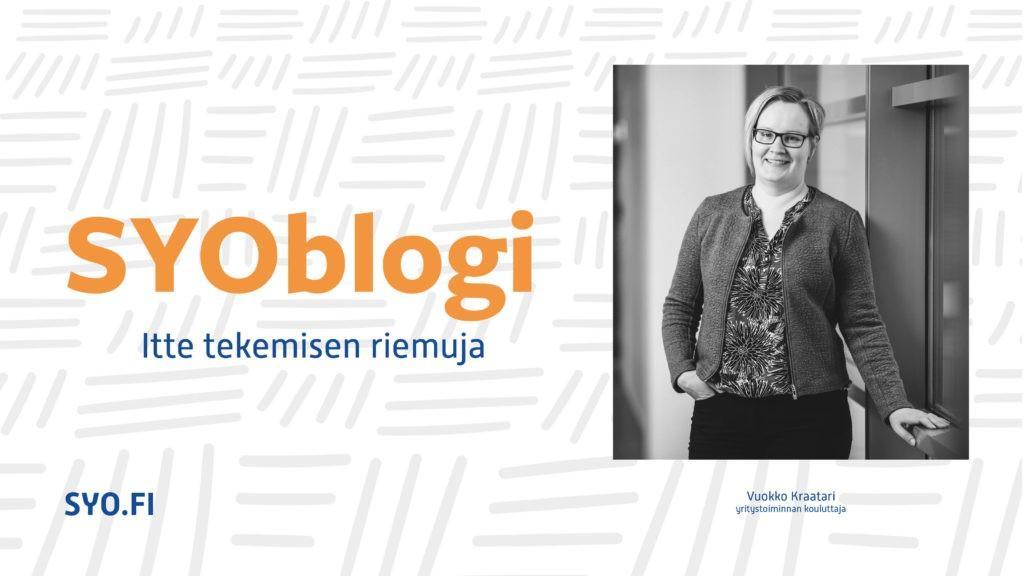 SYOblogi: Itte tekemisen riemuja. Vuokko Kraatari, yritystoiminnan kouluttaja.