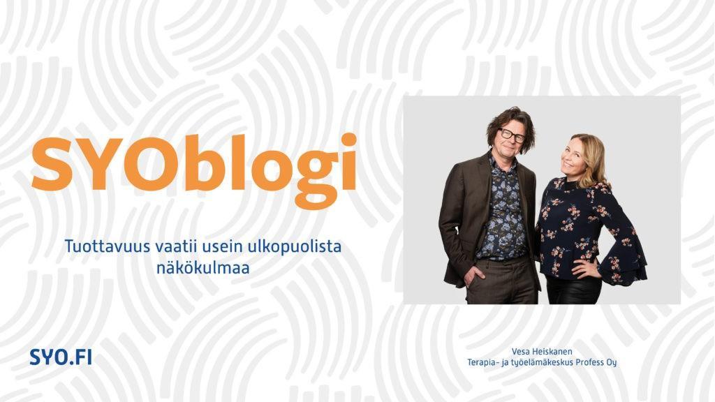 SYOblogi: Tuottavuus vaatii usein ulkopuolista näkökulmaa. Vesa Heiskanen, Terapia- ja työelämäkeskus Prodfess Oy.