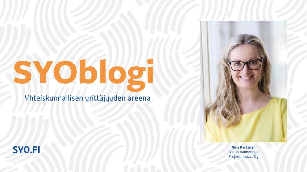SYOblogi: Yhteiskunnallisen yrittäjyyden areena. Nina Partanen, Bisnes-valmentaja, Project Impact Oy.