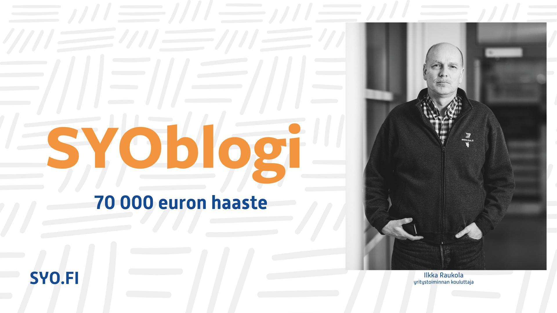SYOblogi, 70 000 euron haaste, Ilkka Raukola.