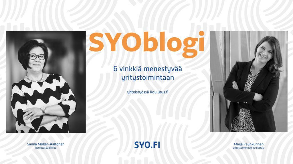 SYOblogi: 6 vinkkiä menestyvään yritystoimintaan. Yhteistyössä Koulutus.fi. Sanna Möller-Aaltonen, koulutuspäällikkö ja Maija Peuhkurinen, yritystoiminnan kouluttaja.