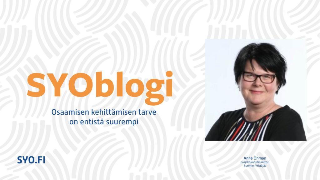 SYOblogi: Osaamisen kehittämisen tarve on entistä suurempi. Anne Öhman, projektikoordinaattori, Suomen Yrittäjät.