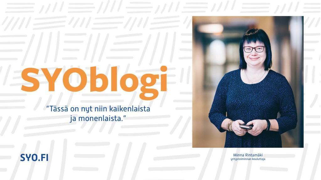 SYOblogi: Tässä on nyt niin kaikenlaista ja monenlaista. Minna Rintamäki, yritystoiminnan kouluttaja.