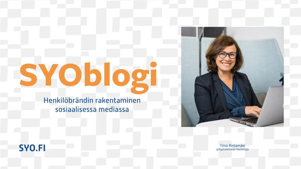 SYOBlogi: Henkilöbrändin rakentaminen sosiaalisessa mediassa. Tiina Rintamäki, yritystoiminnan kouluttaja.
