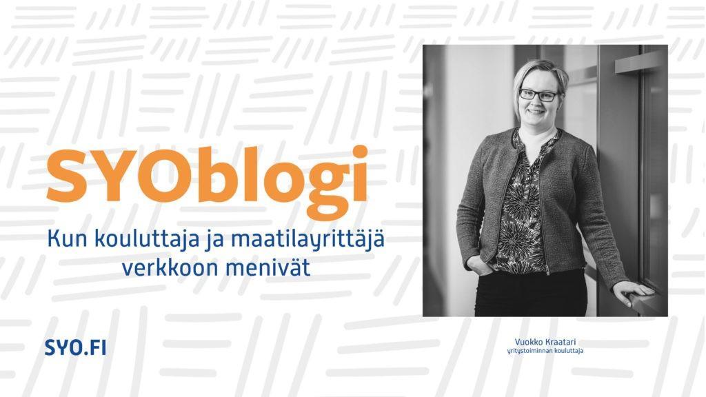 SYOblogi: Kun kouluttaja ja maatilayrittäjä verkkoon menivät. Vuokko Kraatari, , yritystoiminnan kouluttaja.