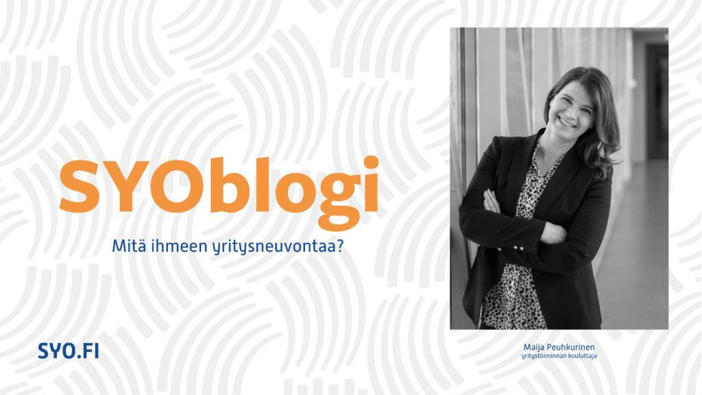 SYOblogi: Mitä ihmeen yritysneuvontaa? Maija Peuhkurinen, yritystoiminnan kouluttaja.