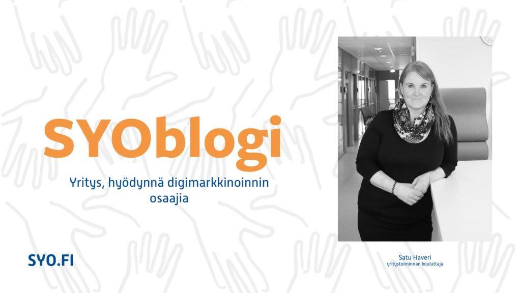 SYOblogi: Yritys, hyödynnä digimarkkinoinnin osaajia. Satu Haveri, yritystoiminnan kouluttaja.