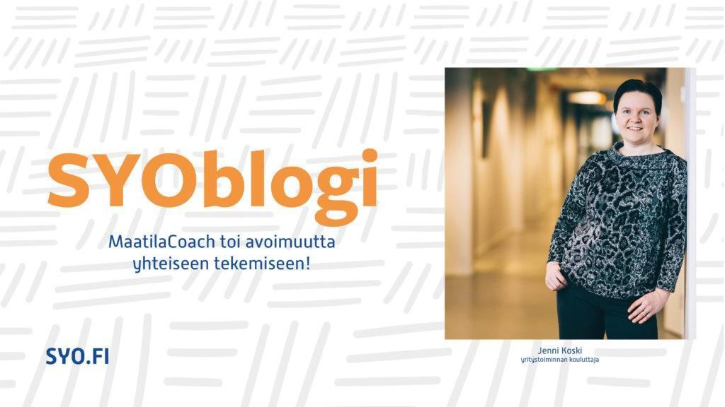 SYOBlogi: MaatilaCoach toi avoimuutta yhteiseen tekemiseen! Jenni Koski, yritystoiminnan kouluttaja.