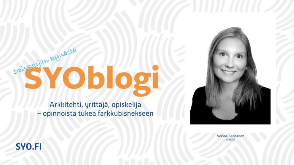 SYOblogi: Opiskelijan kynästä. Arkkitehti, yrittäjä, opiskelija - opinnoista tukea farkkubisnekseen. Moona Kansanen, yrittäjä.