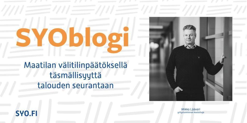 SYOblogi: Maatilan välitilinpäätöksellä täsmällisyyttä talouden seurantaan. Mikko Lääveri, yritystoiminnan kouluttaja.